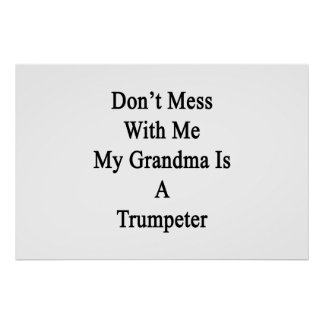 Don't Mess With Me My Grandma Is A Trumpeter Poster
