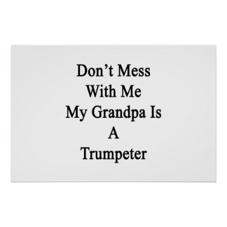 Don't Mess With Me My Grandpa Is A Trumpeter Poster