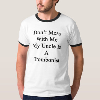 Don't Mess With Me My Uncle Is A Trombonist T-Shirt