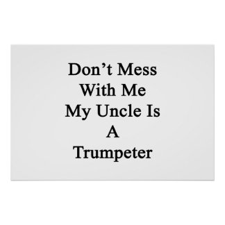 Don't Mess With Me My Uncle Is A Trumpeter Poster