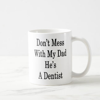 Don't Mess With My Dad He's A Dentist Coffee Mug