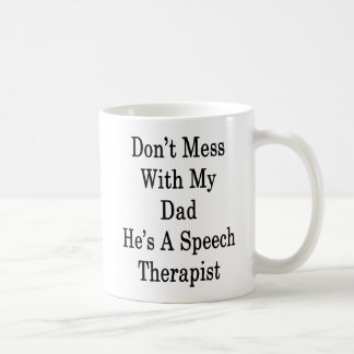 Don't Mess With My Dad He's A Speech Therapist Coffee Mug