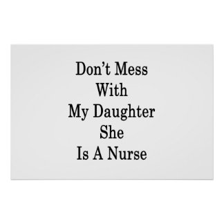 Don't Mess With My Daughter She Is A Nurse Poster