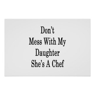 Don't Mess With My Daughter She's A Chef Poster