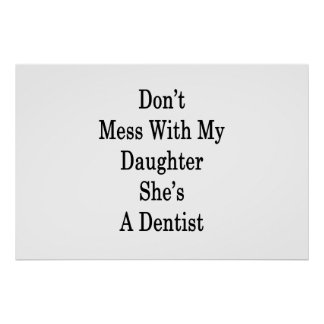 Don't Mess With My Daughter She's A Dentist Poster