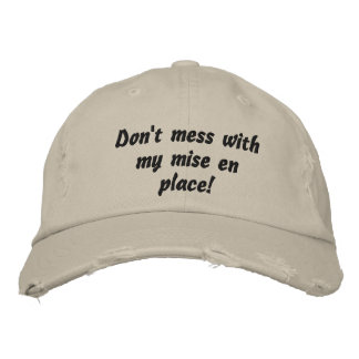 Don't mess with my mise en place! Chef Cook Embroidered Hat