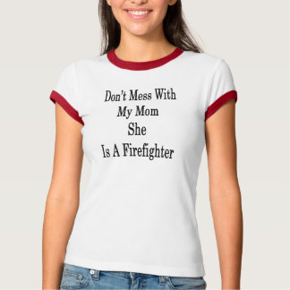 Don't Mess With My Mom She Is A Firefighter T-Shirt