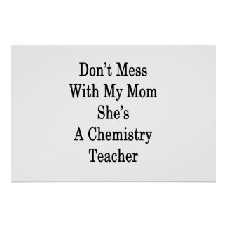 Don't Mess With My Mom She's A Chemistry Teacher Poster