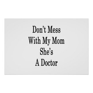 Don't Mess With My Mom She's A Doctor Poster