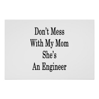 Don't Mess With My Mom She's An Engineer Poster