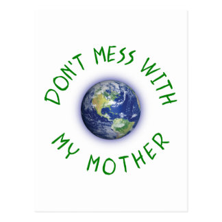 Don't Mess With My Mother Earth Postcard