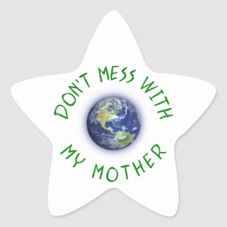 Don't Mess With My Mother Earth Star Sticker