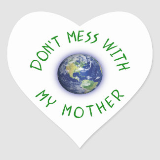 Don't Mess With My Mother Earth Heart Sticker