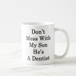 Don't Mess With My Son He's A Dentist Coffee Mug