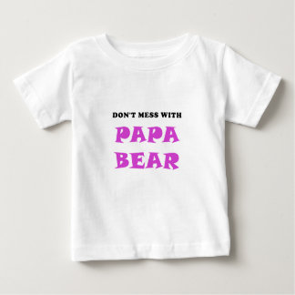 Dont Mess with Papa Bear Baby T-Shirt