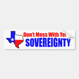Don't Mess With Texas Sovereignty! Bumper Sticker