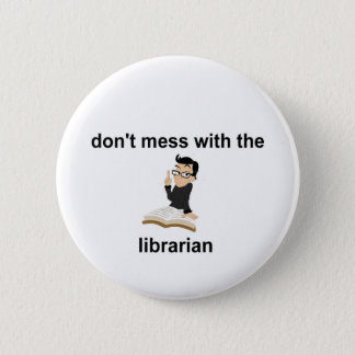 Don't mess with the librarian 6 cm round badge