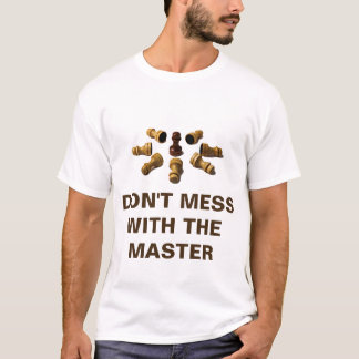Don't mess with the master T-Shirt