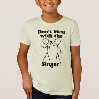 Don't Mess With The Singer T-Shirt