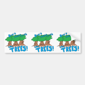 Don't Mess With the TREES! Bumper Sticker