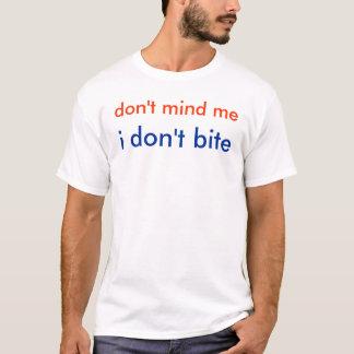 don't mind me, i don't bite T-Shirt