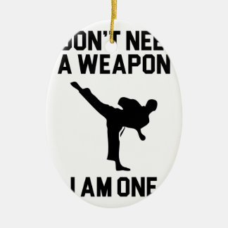 Don't Need a Weapon Ceramic Ornament