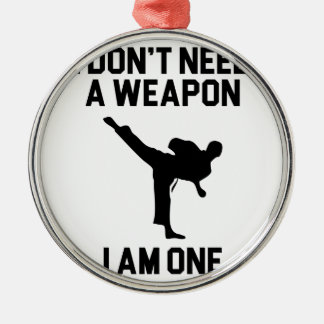 Don't Need a Weapon Metal Ornament