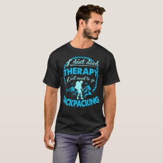 Dont Need Therapy Need Backpacking Outdoors Tshirt