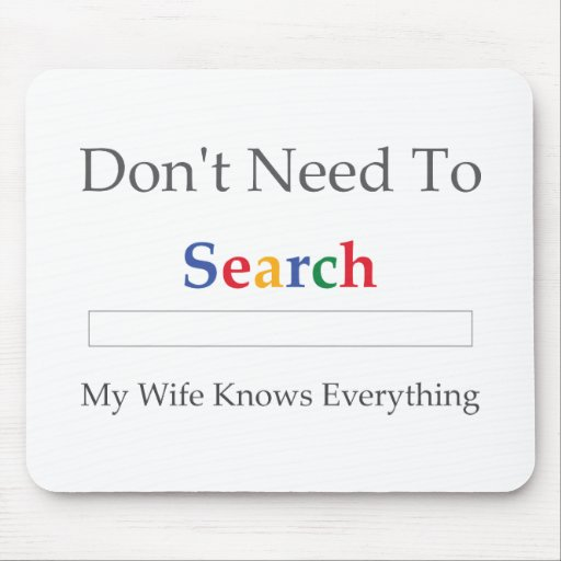 Don't Need To Search. My Wife Knows Everything. Mousepad