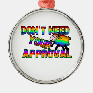 Dont need your approval metal ornament