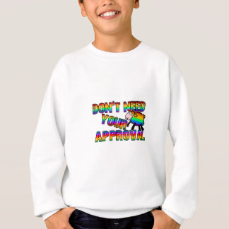 Dont need your approval sweatshirt