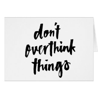 Don't overthink things Inspirational Quote Card