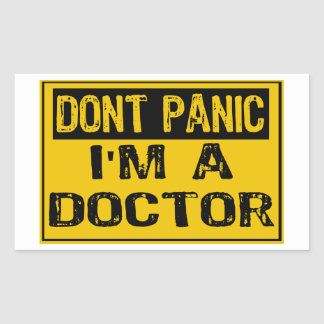 Don't Panic Sign- I'm A Doctor Rectangular Sticker