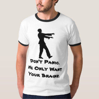Don't Panic.  We Only Want Your Brainz. T-Shirt