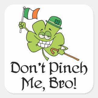 Dont Pinch Me Bro Shamrock Square Sticker