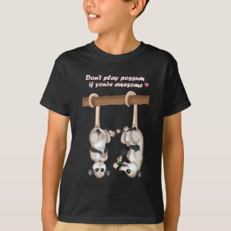 Don't Play Possum If You're Awesome T-Shirt