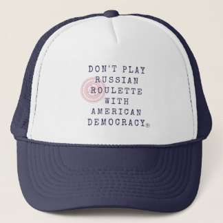 Don't Play Russian Roulette Trucker Hat