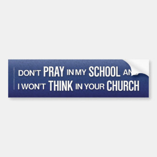 Don't pray in my school bumper sticker