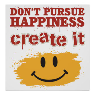 Don't Pursue Happiness, Create it Poster