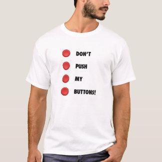 Don't Push My Buttons! T-Shirt