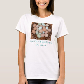 Don't Put All Your Eggs In One Basket T-Shirt