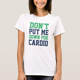 Don't Put Me Down For Cardio T-Shirt
