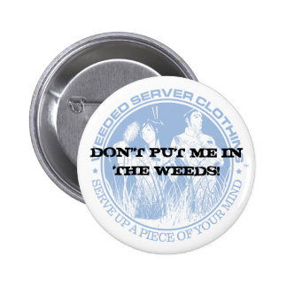 DON'T PUT ME IN THE WEEDS! 6 CM ROUND BADGE