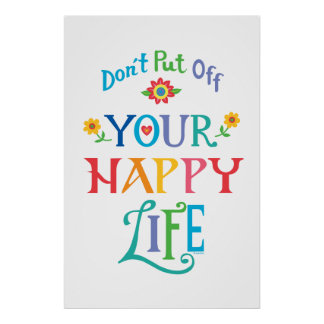Don't Put Off Your Happy Life Poster