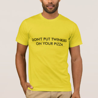 Don't Put Twinkies On Your Pizza - Heavyweights T-Shirt