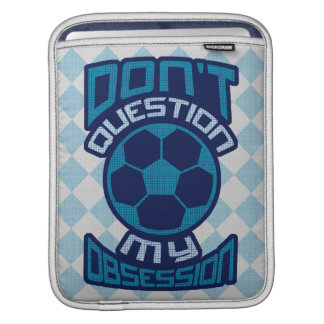 Don't Question My Soccer Obsession iPad Sleeve