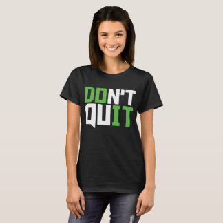 Don't Quit Do It Cross Fit Exercise Workout Fitnes T-Shirt