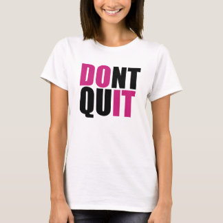 Don't Quit, DO IT! T-Shirt