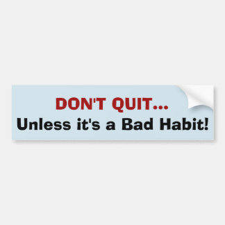 Don't Quit…Unless it's a bad habit! sticker