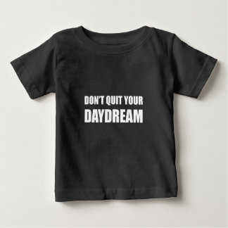 Dont Quit Your Daydream Baby T-Shirt